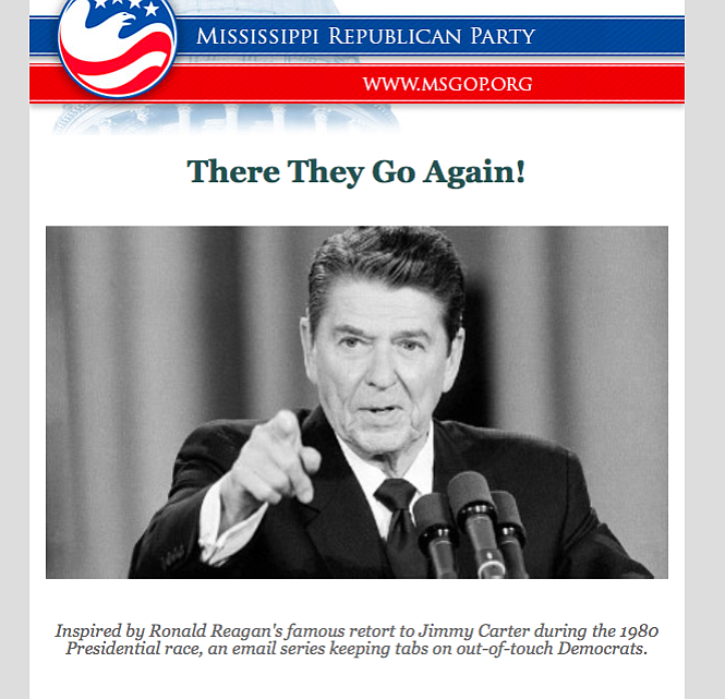 "Inspired by Ronald Reagan's famous retort to Jimmy Carter during the 1980 Presidential race, the Mississippi GOP is sending an email series supposedly ""keeping tabs on out-of-touch Democrats."""