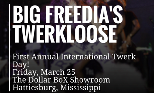 """Big Freedia is making the most out of last month's cancelled Hattiesburg show due to the state's response to her twerking. The New Orleans bounce sensation is calling the rescheduled show at the Dollar Box Showroom """"Twerkloose"""" and has christened the date March 25 the """"First Annual International Twerk Day."""""""